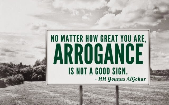 quoteoftheday-no-matter-how-great-you-are-arrogance-is-not-a-good-sign-his-holiness-younus-algohar